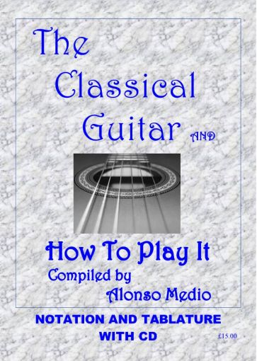 THE CLASSICAL GUITAR AND HOW TO PLAY IT BY ALONSO MEDIO.